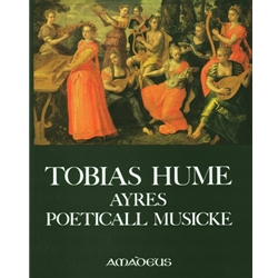 Hume, Tobias The First Part of Ayres (1605); Captaine Humes Poeticall Musicke (1607)