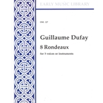 Dufay, Guillaume: 8 Rondeaux for 3 voices or instruments (3 x Sc)